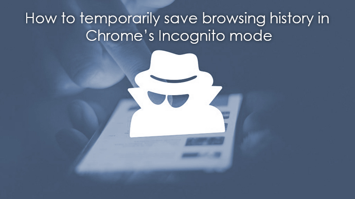 Save Browsing History in Chrome's Incognito