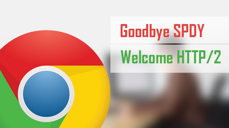Google Chrome to drop SPDY support on May 15