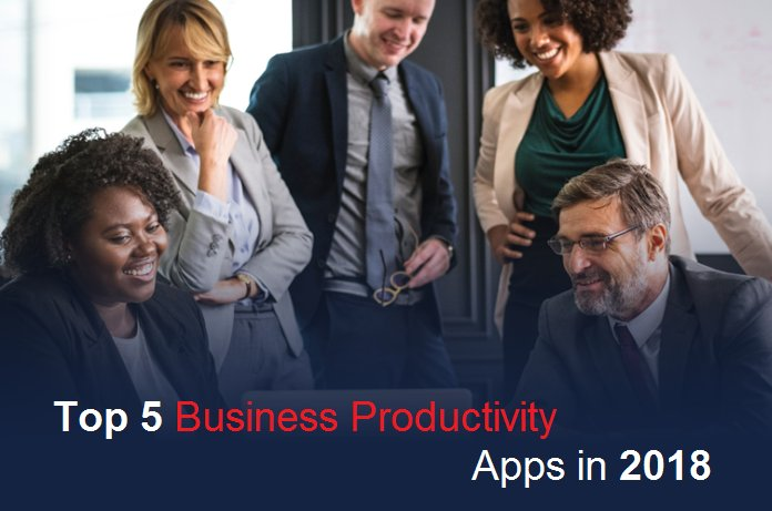 Top 5 Business Productivity Apps to Use in 2018